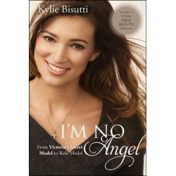 I'm No Angel, From Victoria's Secret Model to Role Model by Kylie Bisutti, 9781414383095.