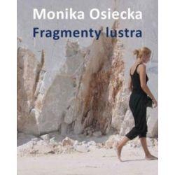 Fragmenty lustra - Monika Osiecka