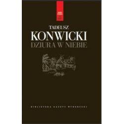 Dziura w niebie - tom 1 - Tadeusz Konwicki