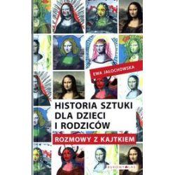 Historia sztuki dla dzieci i rodziców. Rozmowy z Kajtkiem - Ewa Jałochowska