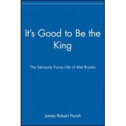 It's Good to be the King, The Seriously Funny Life of Mel Brooks by James Robert Parish, 9780470225264.