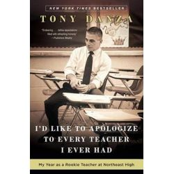 I'd Like to Apologize to Every Teacher I Ever Had, My Year as a Rookie Teacher at Northeast High by Tony Danza, 9780307887870.