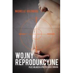 Wojny reprodukcyjne. Płeć, władza a przyszłość świata - Michelle Goldberg