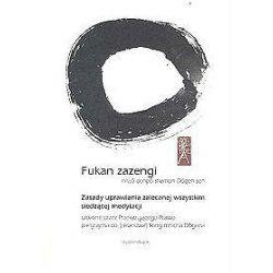 Fukan zazengi. Zasady uprawiania zalecanej wszystkim siedzącej medytacji - Dogen Zenji