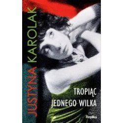 Tropiąc jednego wilka - Justyna Karolak