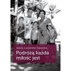 Podróżą każda miłość jest - Iwona Jurczenko-Topolska