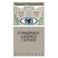 O książkach, ludziach i sztuce. Pisma rozproszone - Ryszard Kapuściński