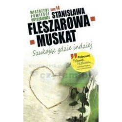 Mistrzyni Powieści Obyczajowej 14 Szukając gdzie indziej - Stanisława Fleszarowa-Muskat