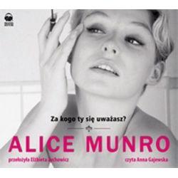 Za kogo ty się uważasz? (CD) - Alice Munro