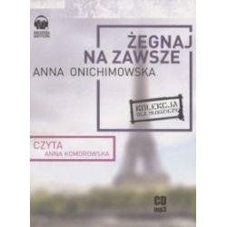 Żegnaj na zawsze - książka audio na 1 CD (CD) - Anna, Anna Onichimowska