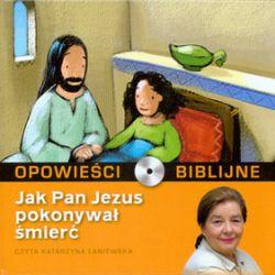Opowieści biblijne. Tom 12. Jak Pan Jezus pokonywał śmierć