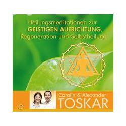 Hörbücher: Heilungsmeditationen zur Geistigen Aufrichtung,  Regeneration und Selbstheilung  von Carolin Toskar