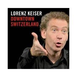 Hörbücher: Downtown Switzerland, Audio-CD  von Lorenz Keiser