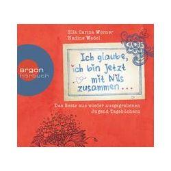 Hörbücher: Ich glaube, ich bin jetzt mit Nils zusammen  von Ella Carina Werner, Nadine Wedel