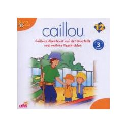 Hörbücher: Caillou 12 Caillous Abenteuer auf der Baustelle und weitere Geschichten