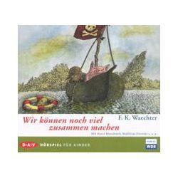Hörbücher: Wir können noch viel zusammen machen  von Friedrich Karl Waechter