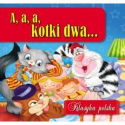 A, a, a, kotki dwa... Klasyka polska