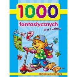 1000 fantastycznych gier i zabaw - Maja Kowalska