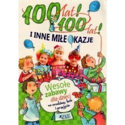 100 lat! 100 lat! i inne miłe okazje. Wesołe zabawy dla dzieci - Anna Bernhard, Silvia Schmitz