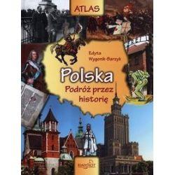 Atlas. Podróż przez historię. Polska - Edyta Wygonik-Barzyk