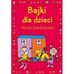 Bajki dla dzieci Wesołe przedszkolaki - Ewa Stolarczyk