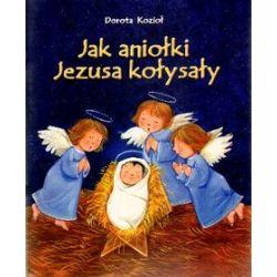 Jak aniołki Jezusa kołysały - Dorota Kozioł