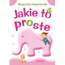 Jakie to proste - słonik - Anna Horosin