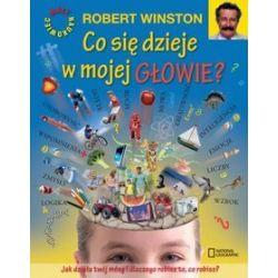 Co się dzieje w mojej głowie? Jak działa twój mózg i dlaczego robisz to, co robisz? - Robert Winston