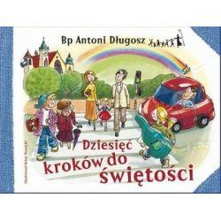Dziesięć kroków do świętości - ks. bp Antoni Długosz