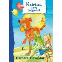 Kaktus, wierny przyjaciel - Barbara Gawryluk