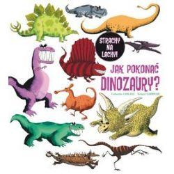 Jak pokonać dinozaury? - Roland Garrigue, Catherine LeBlanc