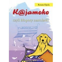 K@jamoko czyli kłopoty nastolatki - Renata Opala