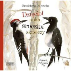 Dzięcioł puka, sroczka skrzeczy - Bronisława Ostrowska