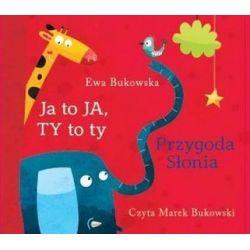 Ja to Ja, Ty to Ty. Przygoda słonia - książka audio CD - Ewa Bukowska