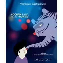 Kocham Pana, Panie Tygrysie! - Przemysław Wechterowicz
