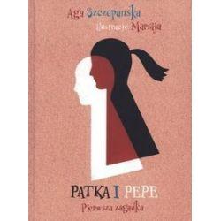 Patka i Pepe. Pierwsza zagadka - Agnieszka Szczepańska