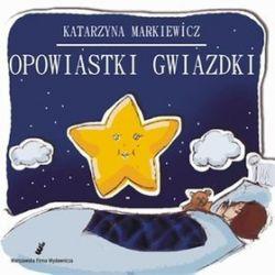 Opowiestki Gwiazdki - Katarzyna Markiewicz