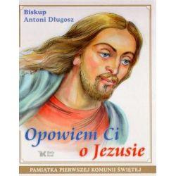 Opowiem Ci o Jezusie. Ewangelia dla dzieci - Antoni Długosz