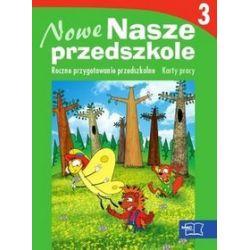 Nowe nasze przedszkole - karty pracy, część 3, przedszkole - Małgorzata Kwaśniewska, Wiesława Żaba - Żabińska