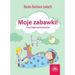 Moje zabawki i inne bajki wychowawcze - Beata Barbara Jadach
