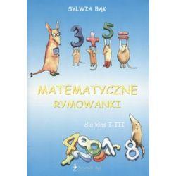 Matematyczne rymowanki dla klas I-III - Sylwia Bąk