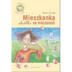 Mieszkanka chatki na moczarach - Bożena Kropka, Anna Piecuch