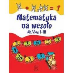 Matematyka na wesoło dla klas I-III - Ewa Stolarczyk