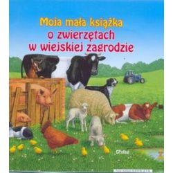 Moja mała książka o zwierzętach w wiejskiej zagrodzie