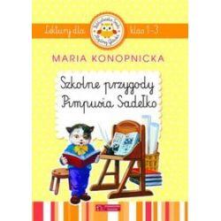 Szkolne przygody Pimpusia Sadełko. Lektury dla klas 1-3 - Maria Konopnicka