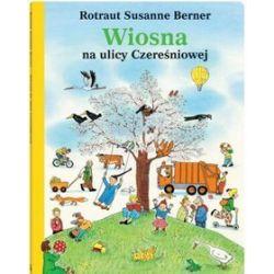 Wiosna na ulicy Czereśniowej - Rotraut Susanne Berner, Rotraut Susanne Berner