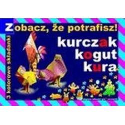 Zobacz, że potrafisz! Kurczak, kogut, kura. 3 kolorowe składanki - Tadeusz Lech, Zbigniew Mikucki