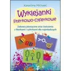 Wyklejanki literkowo-cyferkowe. Zabawy plastyczne oraz ćwiczenia z literkami i cyferkami dla najmłodszych - Katarzyna Michalec