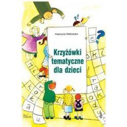 Krzyżówki tematyczne dla dzieci - Katarzyna Walkowska