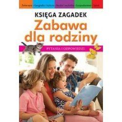 Księga zagadek. Zabawa dla rodziny. Pytania i odpowiedzi